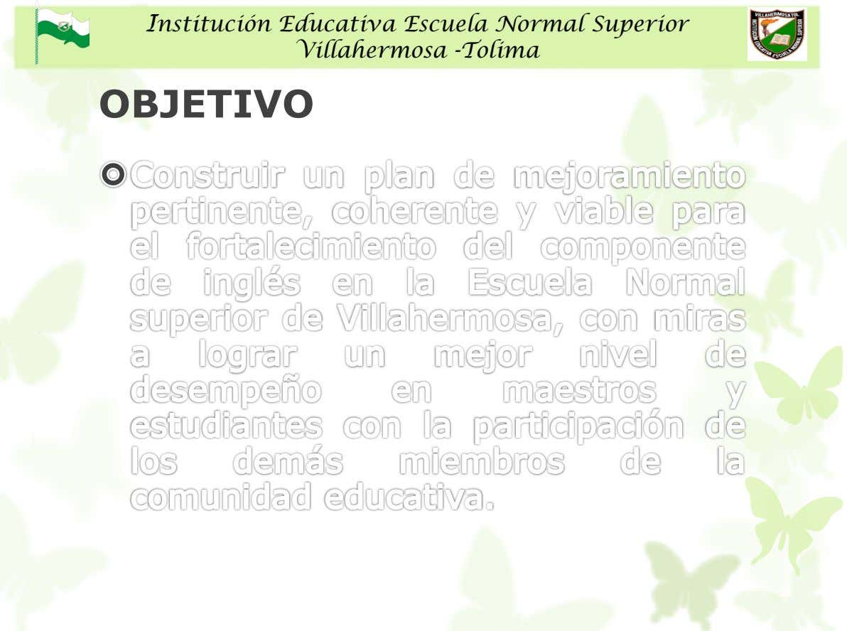 Institución Educativa Escuela Normal Superior Villahermosa -Tolima OBJETIVO