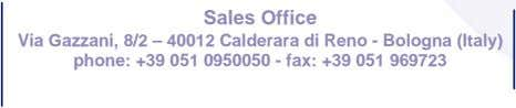Sales Office Via Gazzani, 8/2 – 40012 Calderara di Reno - Bologna (Italy) phone: +39
