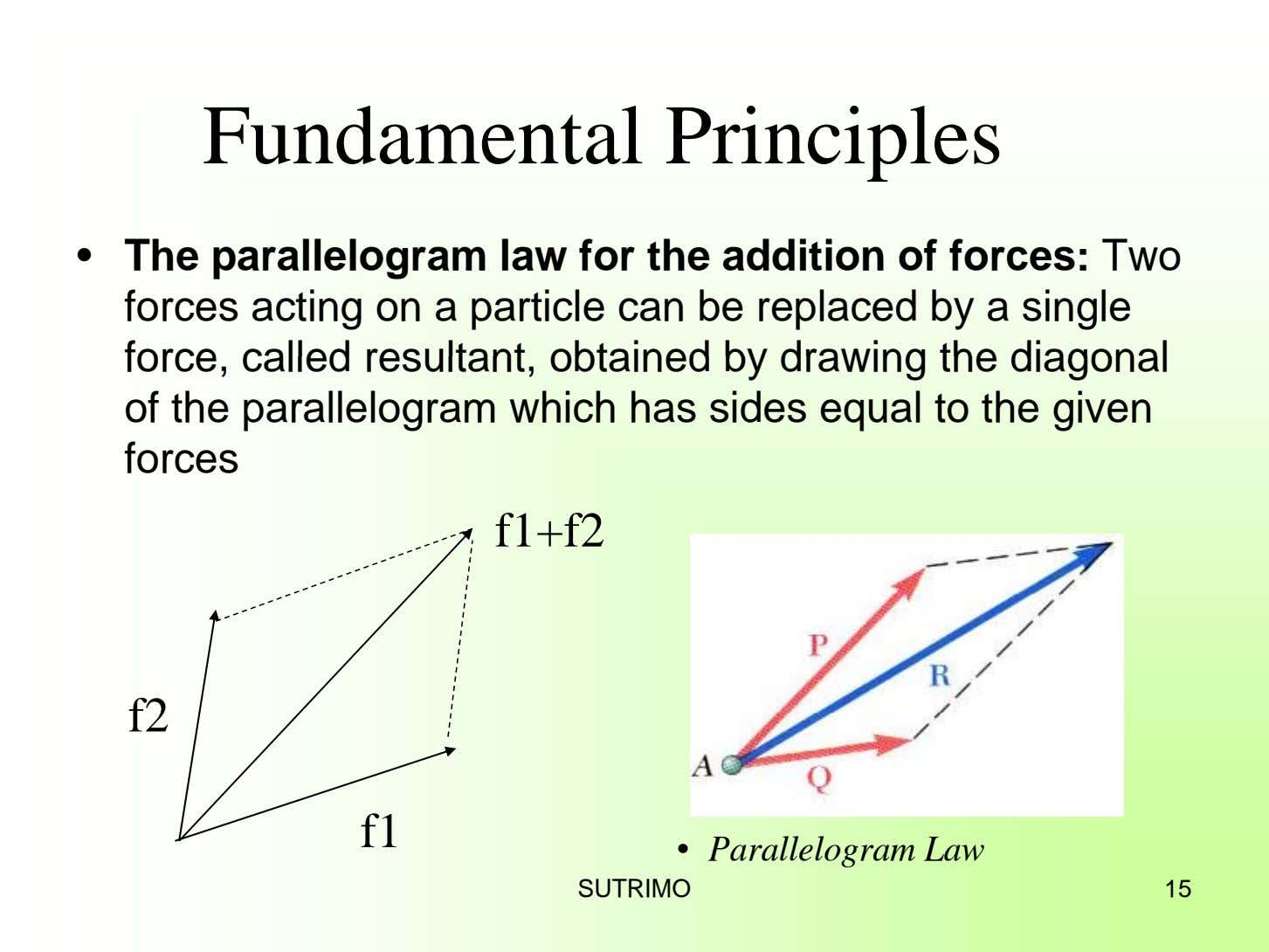 Fundamental Principles • The parallelogram law for the addition of forces: Two forces acting on