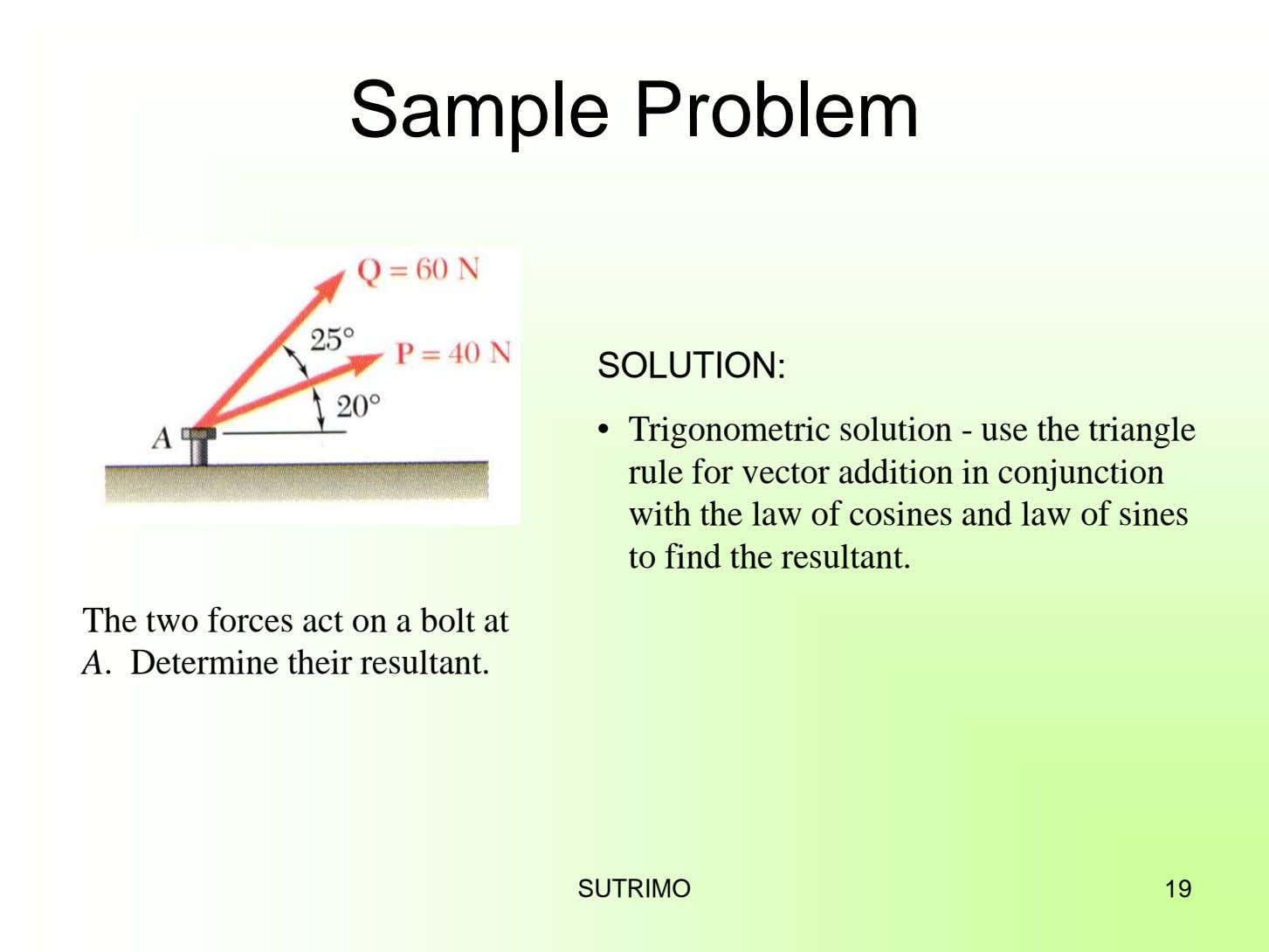 Sample Problem SOLUTION: • Trigonometric solution - use the triangle rule for vector addition in