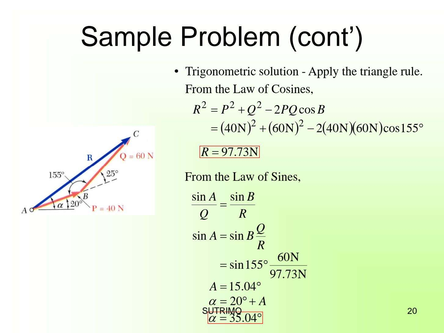 Sample Problem (cont') • Trigonometric solution - Apply the triangle rule. From the Law of