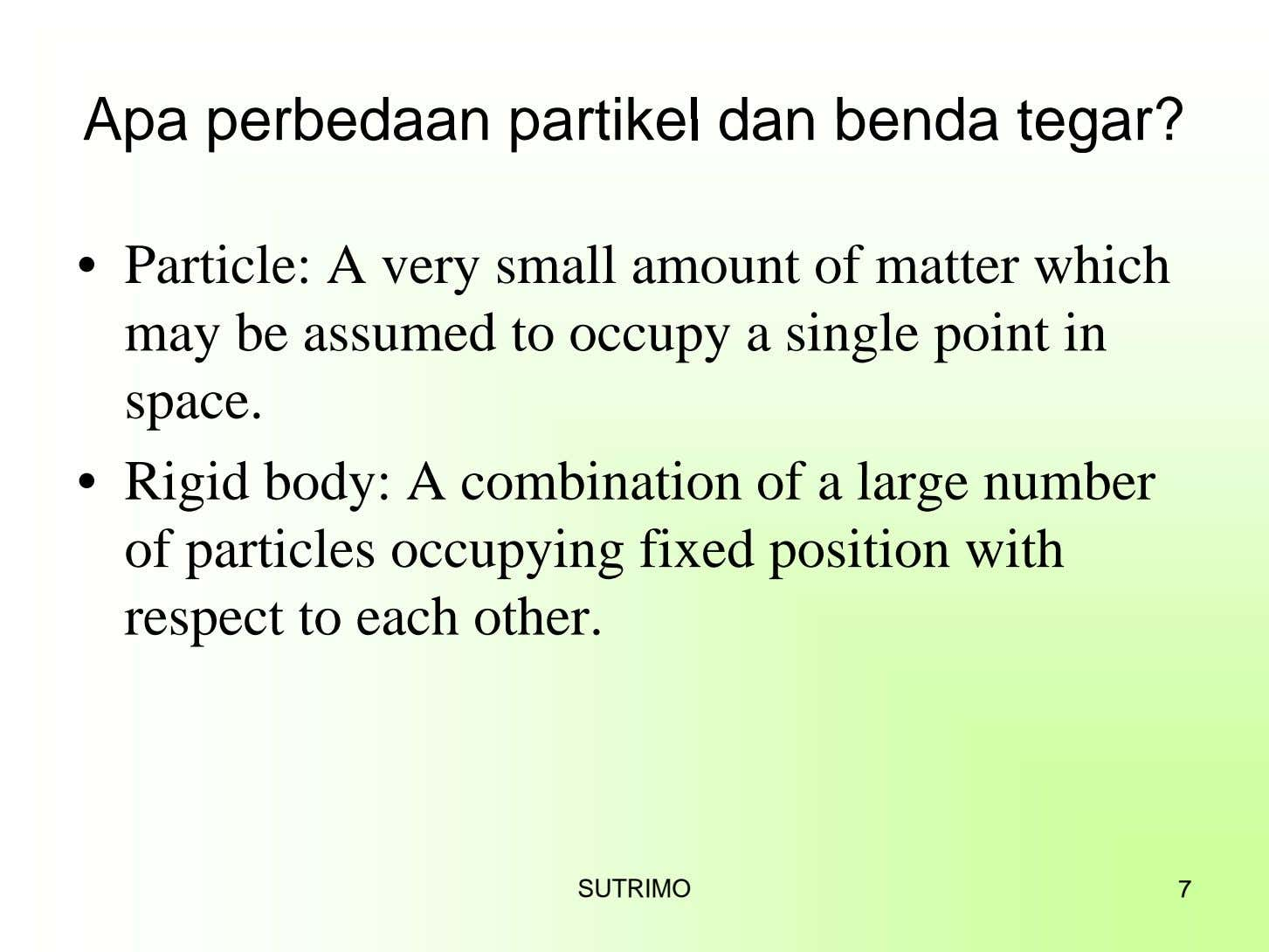 Apa perbedaan partikel dan benda tegar? • Particle: A very small amount of matter which