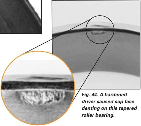 Fig. 44. A hardened driver caused cup face denting on this tapered roller bearing.