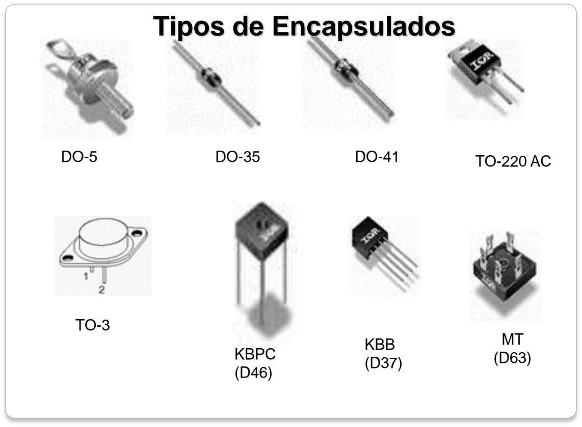 Tipos de Encapsulados DO-5 DO-35 DO-41 TO-220 AC TO-3 MT KBB KBPC (D63) (D37) (D46)