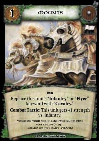 "1 Mounts Item Replace this unit's ""Infantry"" or ""Flyer"" keyword with ""Cavalry."" Combat Tactic: is"