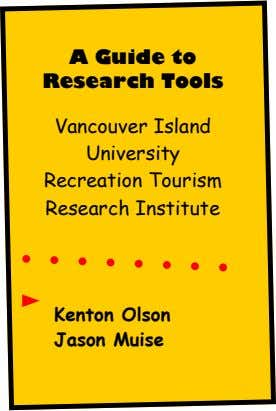 A Guide to Research Tools Vancouver Island University Recreation Tourism Research Institute Kenton Olson Jason