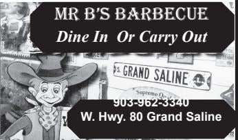 Mr B's BarBecue Dine In Or Carry Out 903-962-3340 W. Hwy. 80 Grand Saline