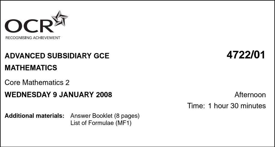 ADVANCED SUBSIDIARY GCE 4722/01 MATHEMATICS Core Mathematics 2 WEDNESDAY 9 JANUARY 2008 Afternoon Time: 1