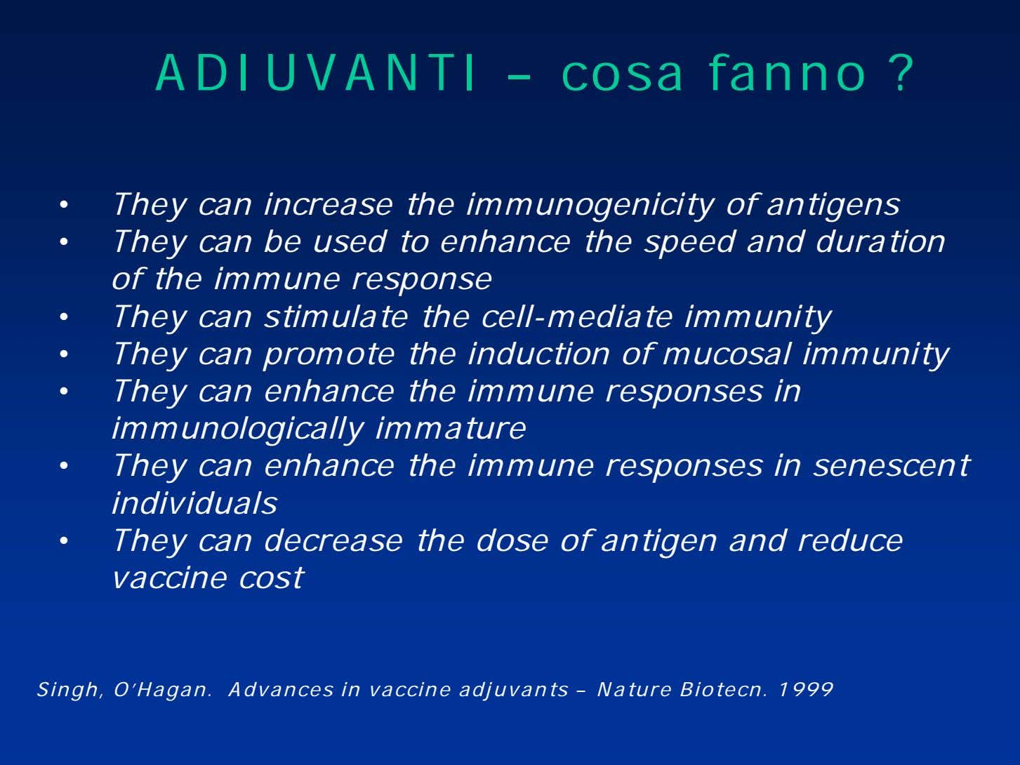 ADIUVANTI – cosa fanno ? • They can increase the immunogenicity of antigens • They