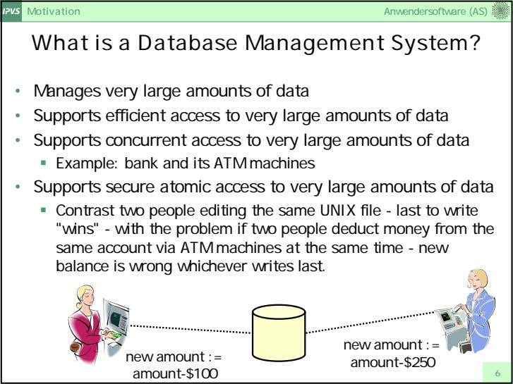 Motivation Anwendersoftware (AS) What is a Database Management System? • Manages very large amounts of