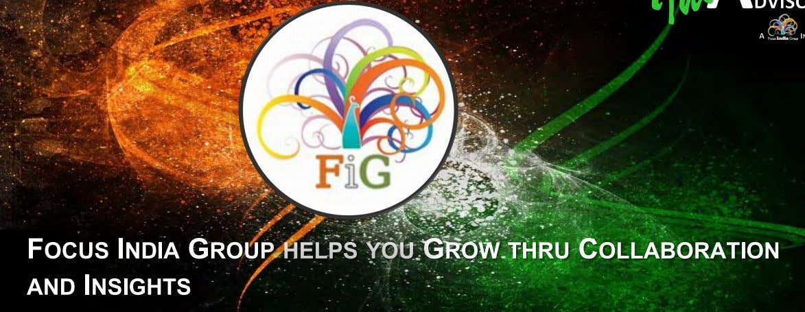 F OCUS I NDIA GROUP HELPS YOU GROW THRU COLLABORATION AND I NSIGHTS