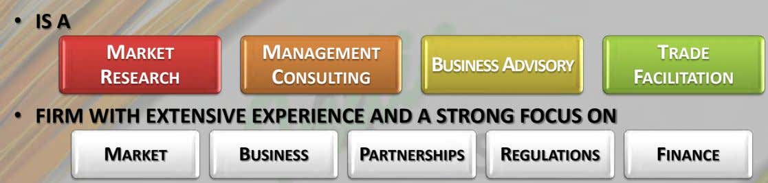 • IS A MARKET MANAGEMENT TRADE BUSINESS ADVISORY RESEARCH CONSULTING FACILITATION • FIRM WITH EXTENSIVE