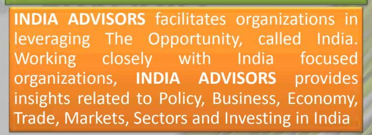 INDIA ADVISORS facilitates organizations in leveraging The Opportunity, called India. Working closely with India focused