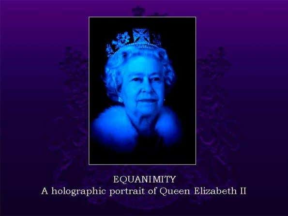 Equanimity A holographic portrait of Queen Elizabeth II Background to the project In 2003, UK artist