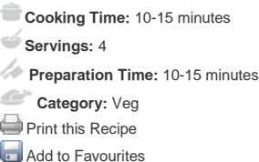 Cooking Time: 10-15 minutes Servings: 4 Preparation Time: 10-15 minutes Category: Veg Print this Recipe Add