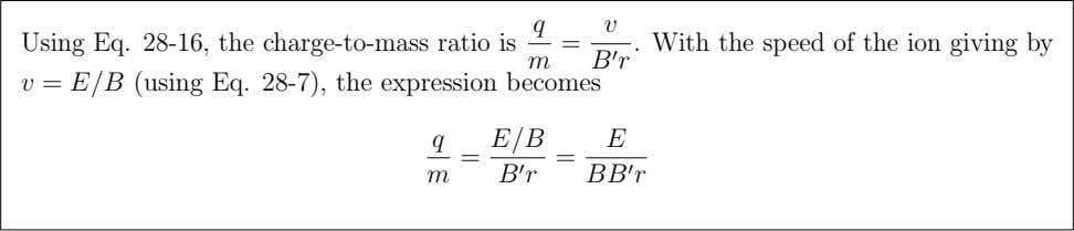q Using Eq. 28-16, the charge-to-mass ratio is v r . With the speed of