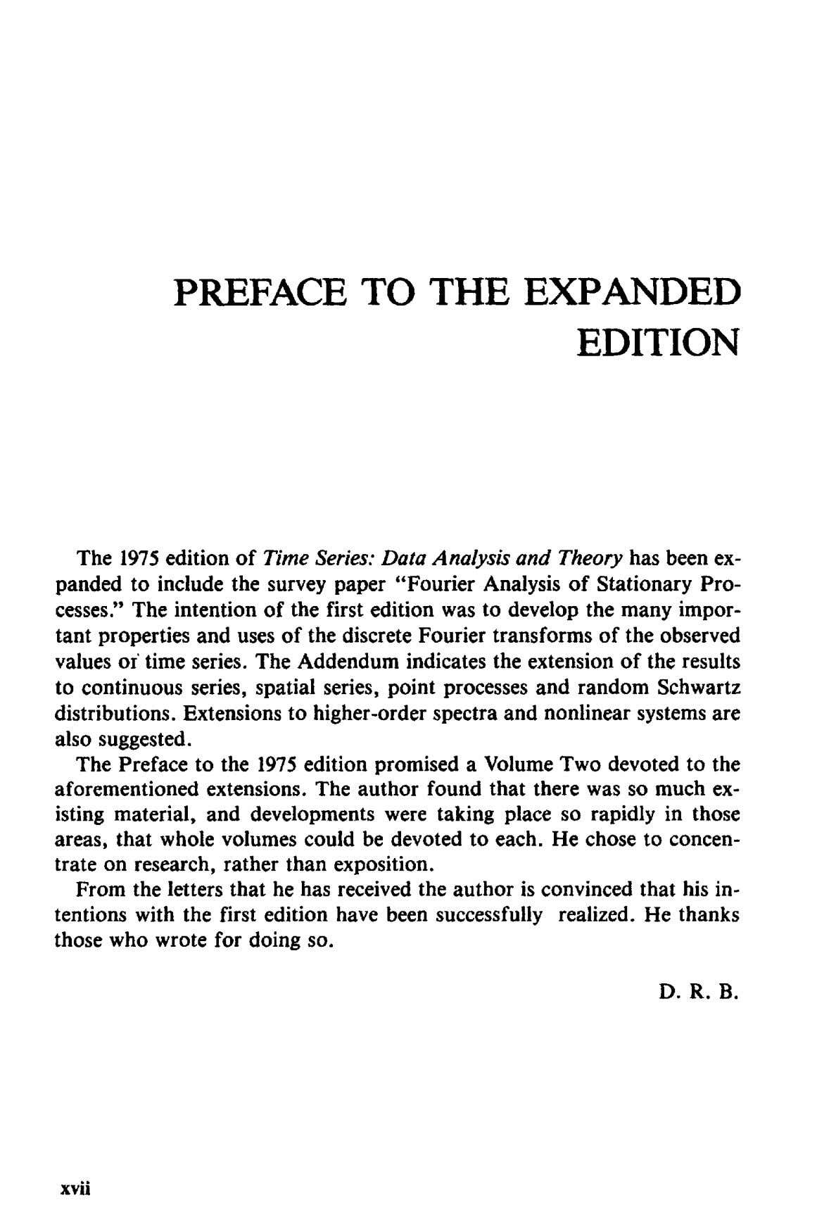 PREFACE TO THE EXPANDED EDITION The 1975 edition of Time Series: Data Analysis and Theory