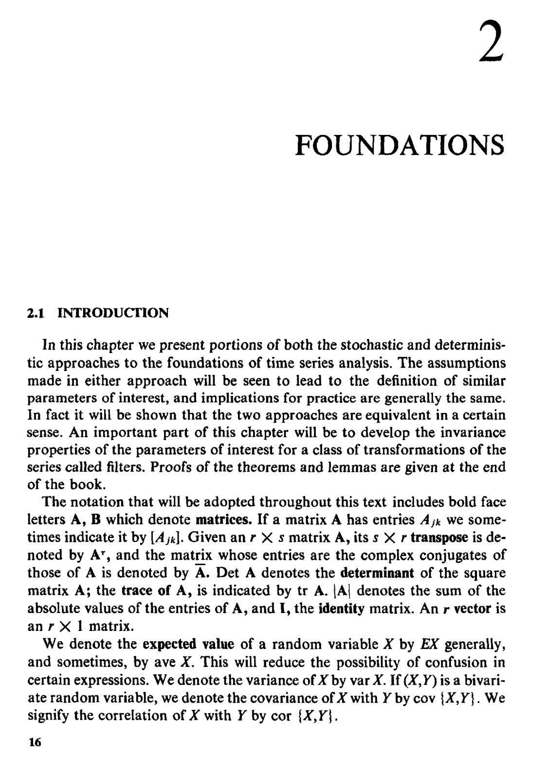 2 FOUNDATIONS 2.1 INTRODUCTION In this chapter we present portions of both the stochastic and