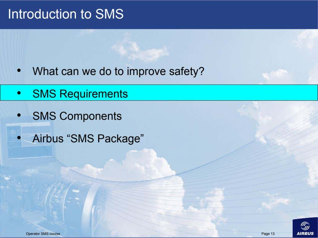 Introduction to SMS •   What can we do to improve safety? •   SMS