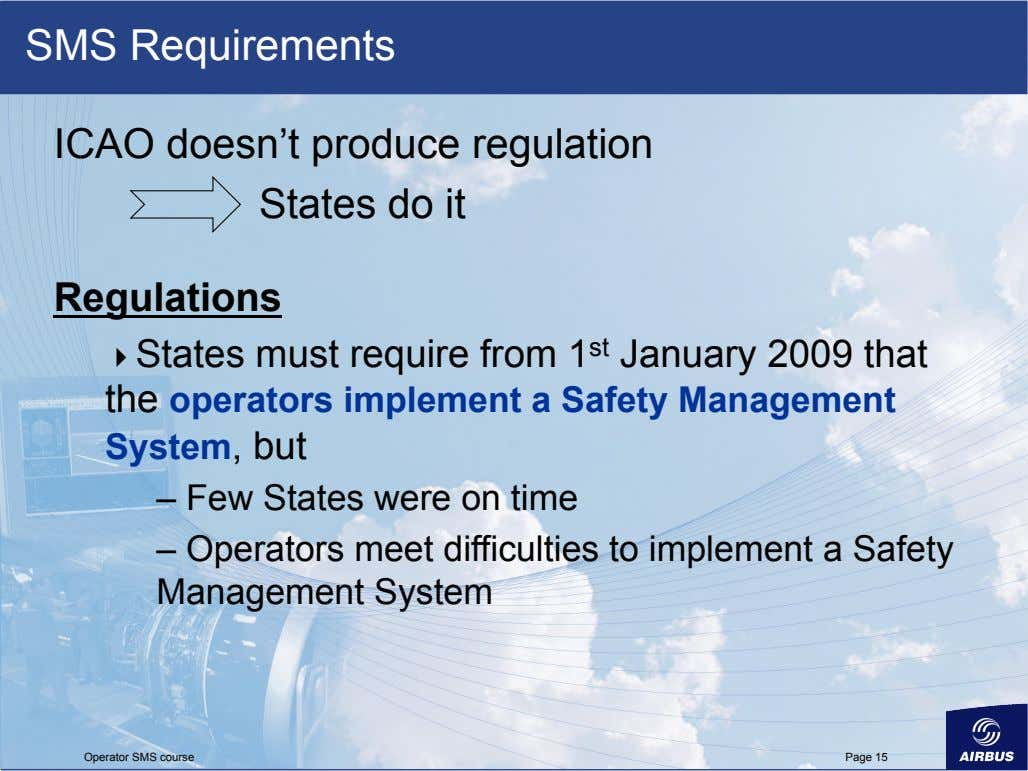 SMS Requirements ICAO doesn't produce regulation States do it Regulations   States must require from