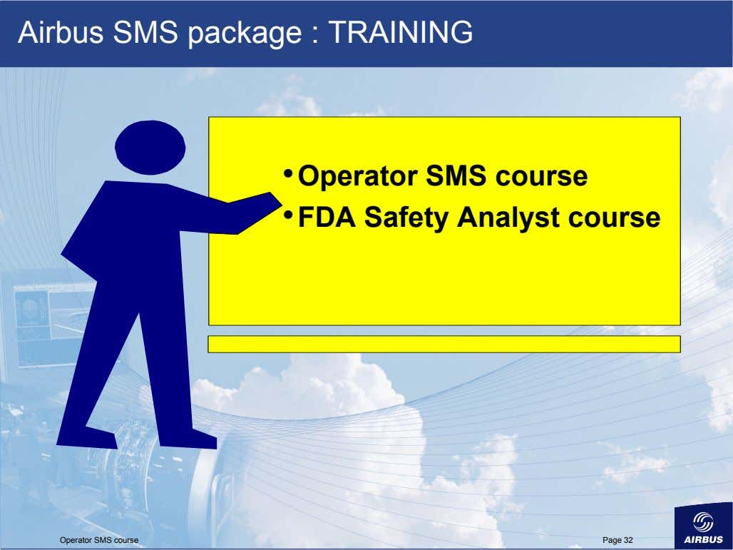 Airbus SMS package : TRAINING •  Operator SMS course •  FDA Safety Analyst course Operator