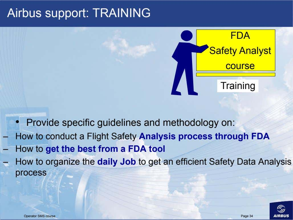 Airbus support: TRAINING FDA Safety Analyst course Training •   Provide specific guidelines and methodology