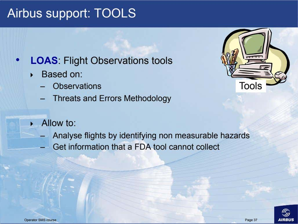 Airbus support: TOOLS •   LOAS: Flight Observations tools    Based on: –