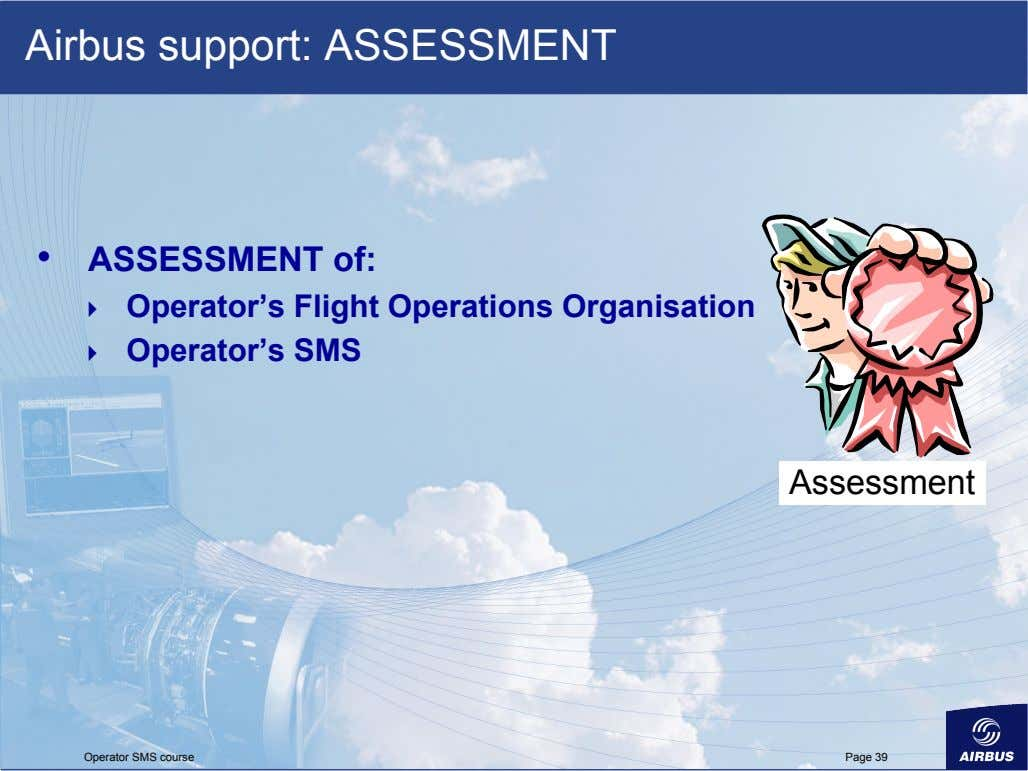 Airbus support: ASSESSMENT •   ASSESSMENT of:    Operator's Flight Operations Organisation 