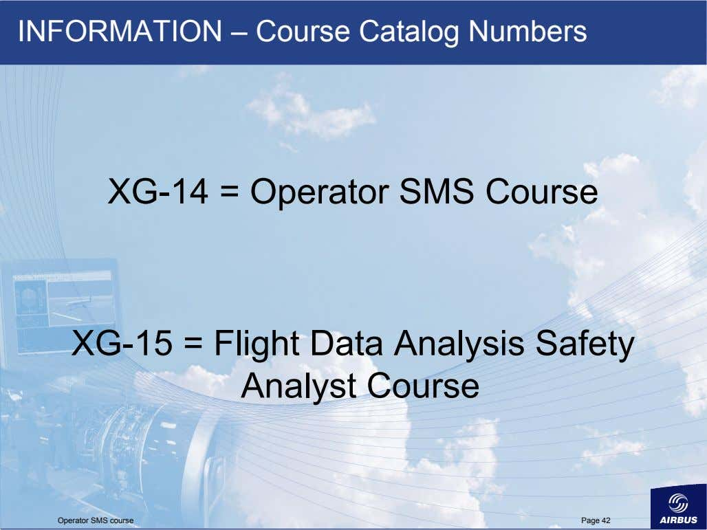 INFORMATION – Course Catalog Numbers XG-14 = Operator SMS Course XG-15 = Flight Data Analysis