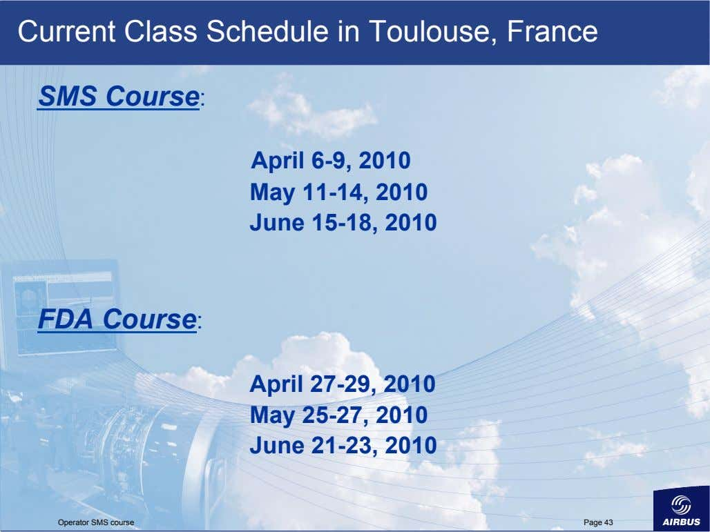 Current Class Schedule in Toulouse, France SMS Course: April 6-9, 2010 May 11-14, 2010 June