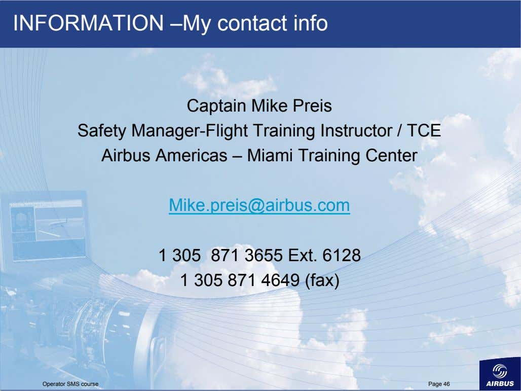 INFORMATION –My contact info Captain Mike Preis Safety Manager-Flight Training Instructor / TCE Airbus Americas