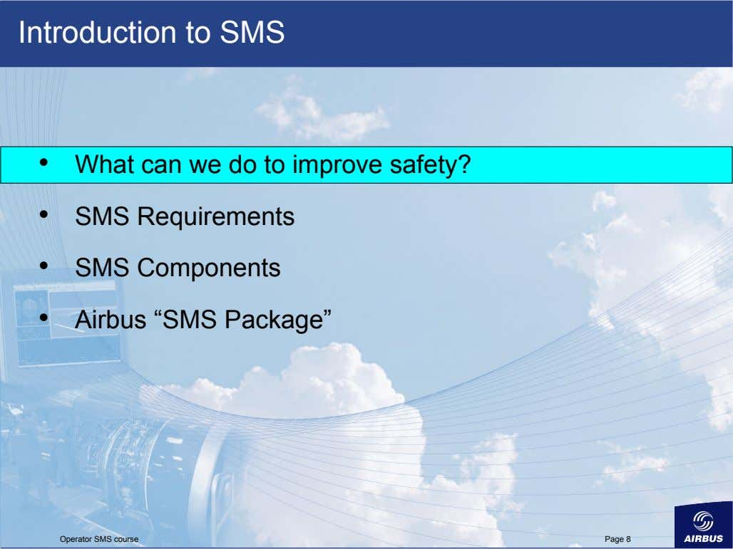Introduction to SMS •   What can we do to improve safety? •   •