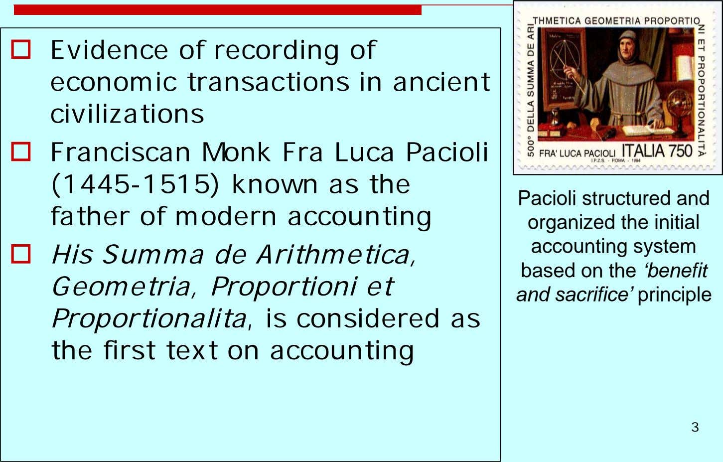 Evidence of recording of economic transactions in ancient civilizations Franciscan Monk Fra Luca Pacioli (1445-1515)