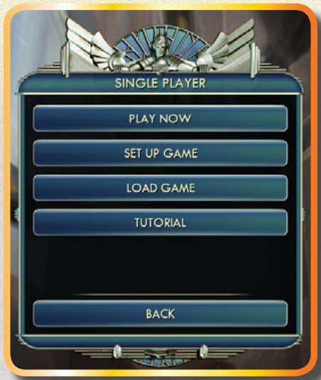 The Single Player Screen You.access.this.screen.from.the.Main.Menu This.screen.provides.the.following.options: PLAY NOW