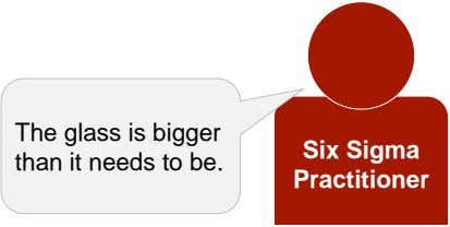 The glass is bigger Six Sigma than it needs to be. Practitioner