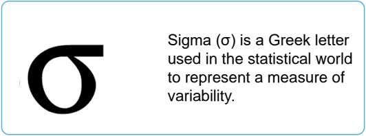 Sigma (σ) is a Greek letter used in the statistical world to represent a measure of