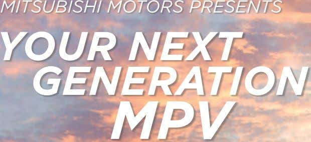 MITSUBISHI MOTORS PRESENTS YOUR NEXT GENERATION MPV