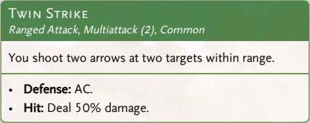 Twin Strike Ranged Attack, Multiattack (2), Common You shoot two arrows at two targets within
