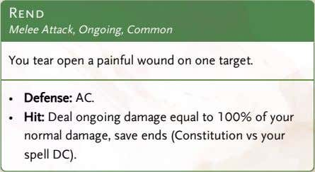 Rend Melee Attack, Ongoing, Common You tear open a painful wound on one target. •
