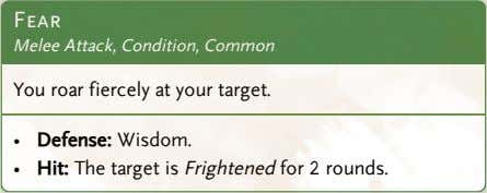 Fear Melee Attack, Condition, Common You roar fiercely at your target. • Defense: Wisdom. •