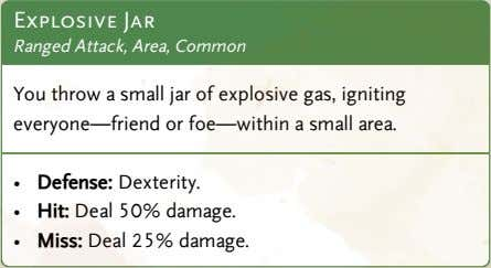 Explosive Jar Ranged Attack, Area, Common You throw a small jar of explosive gas, igniting