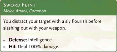 Sword Feint Melee Attack, Common You distract your target with a sly flourish before slashing