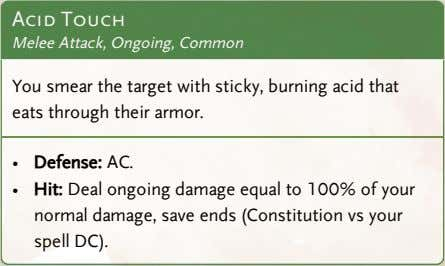 Acid Touch Melee Attack, Ongoing, Common You smear the target with sticky, burning acid that