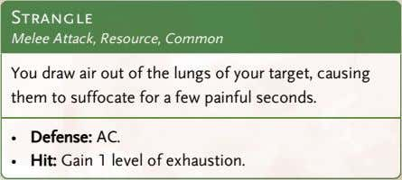 Strangle Melee Attack, Resource, Common You draw air out of the lungs of your target,