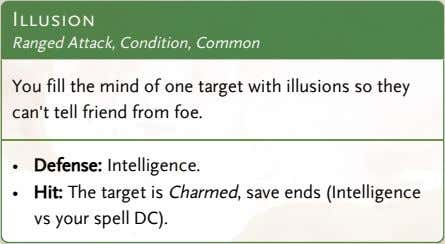 Illusion Ranged Attack, Condition, Common You fill the mind of one target with illusions so