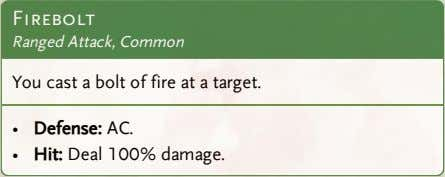 Firebolt Ranged Attack, Common You cast a bolt of fire at a target. • Defense: