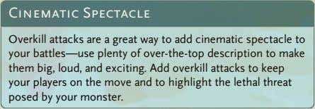 Cinematic Spectacle Overkill attacks are a great way to add cinematic spectacle to your battles—use