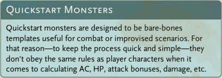 Quickstart Monsters Quickstart monsters are designed to be bare-bones templates useful for combat or improvised