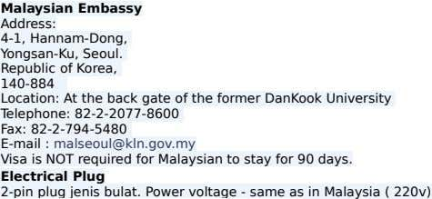 Malaysian Embassy Address: 4-1, Hannam-Dong, Yongsan-Ku, Seoul. Republic of Korea, 140-884 Location: At the back gate
