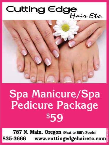 Spa Manicure/Spa Pedicure Package 787 N. Main, Oregon (Next to Bill's Foods) www.cuttingedgehairetc.com 835-3666 $ 59